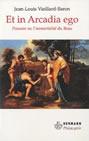 Et in Arcadia Ego de Jean-Louis Vieillard-Baron - Poussin ou l'immortalité du beau